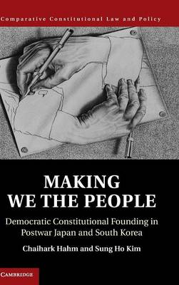 Comparative Constitutional Law and Policy: Making We the People: Democratic Constitutional Founding in Postwar Japan and South Korea (Hardback)