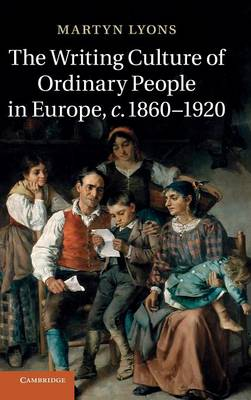 The Writing Culture of Ordinary People in Europe, c.1860-1920 (Hardback)