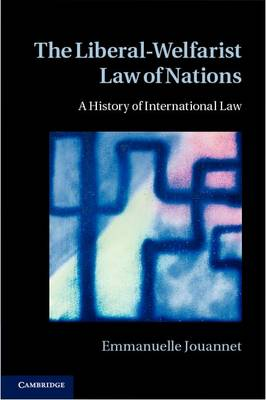 The Liberal-Welfarist Law of Nations: A History of International Law (Hardback)