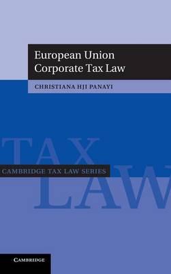 Cambridge Tax Law Series: European Union Corporate Tax Law (Hardback)