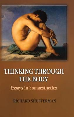 Thinking through the Body: Essays in Somaesthetics (Hardback)
