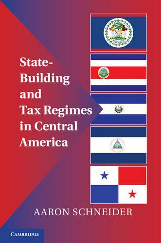 State-Building and Tax Regimes in Central America (Hardback)