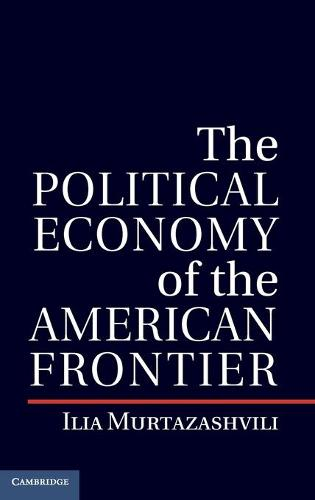 Political Economy of Institutions and Decisions: The Political Economy of the American Frontier (Hardback)
