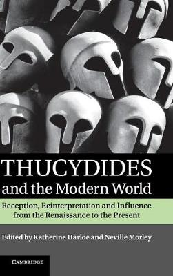 Thucydides and the Modern World: Reception, Reinterpretation and Influence from the Renaissance to the Present (Hardback)
