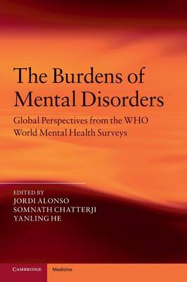 The Burdens of Mental Disorders: Global Perspectives from the WHO World Mental Health Surveys (Hardback)