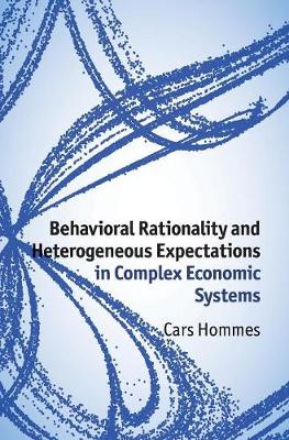 Behavioral Rationality and Heterogeneous Expectations in Complex Economic Systems (Hardback)