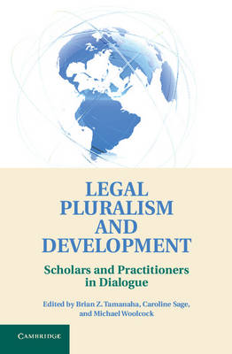 Legal Pluralism and Development: Scholars and Practitioners in Dialogue (Hardback)
