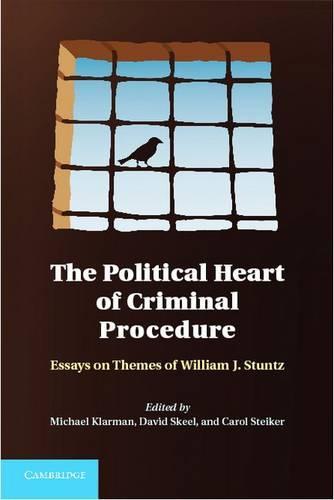 The Political Heart of Criminal Procedure: Essays on Themes of William J. Stuntz (Hardback)