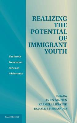 The Jacobs Foundation Series on Adolescence: Realizing the Potential of Immigrant Youth (Hardback)