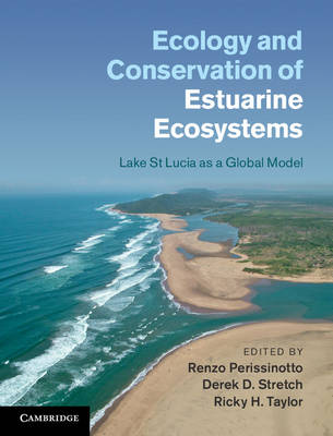 Ecology and Conservation of Estuarine Ecosystems: Lake St Lucia as a Global Model (Hardback)