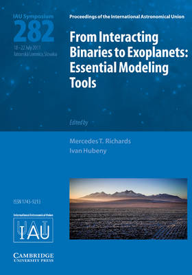 From Interacting Binaries to Exoplanets (IAU S282): Essential Modeling Tools - Proceedings of the International Astronomical Union Symposia and Colloquia (Hardback)