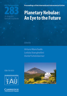 Planetary Nebulae (IAU S283): An Eye to the Future - Proceedings of the International Astronomical Union Symposia and Colloquia (Hardback)