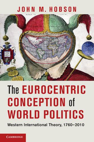 The Eurocentric Conception of World Politics: Western International Theory, 1760-2010 (Hardback)