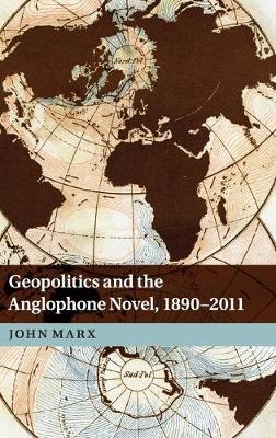 Geopolitics and the Anglophone Novel, 1890-2011 (Hardback)
