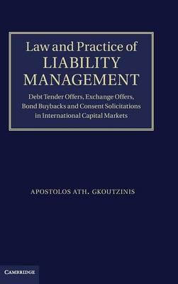 Law and Practice of Liability Management: Debt Tender Offers, Exchange Offers, Bond Buybacks and Consent Solicitations in International Capital Markets (Hardback)