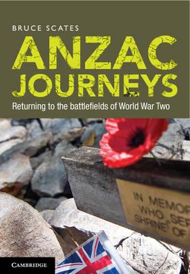 Anzac Journeys: Returning to the Battlefields of World War Two (Hardback)