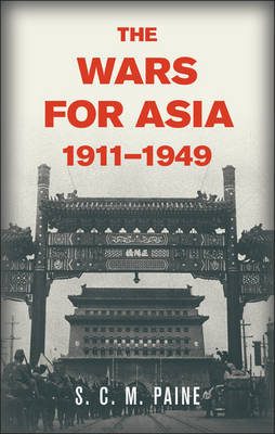 The Wars for Asia, 1911-1949 (Hardback)