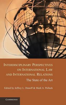 Interdisciplinary Perspectives on International Law and International Relations: The State of the Art (Hardback)