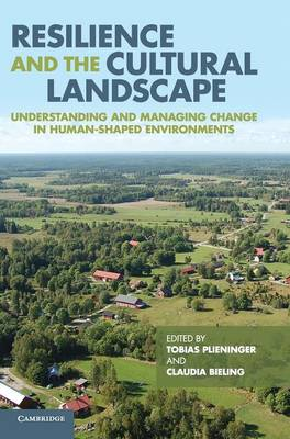Resilience and the Cultural Landscape: Understanding and Managing Change in Human-Shaped Environments (Hardback)