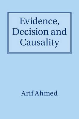 Evidence, Decision and Causality (Hardback)