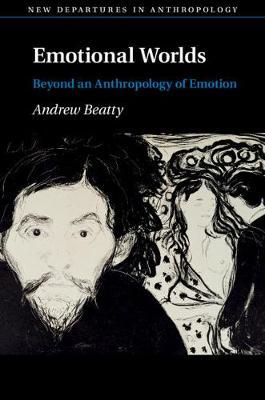 New Departures in Anthropology: Emotional Worlds: Beyond an Anthropology of Emotion (Hardback)