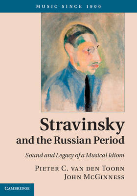 Stravinsky and the Russian Period: Sound and Legacy of a Musical Idiom - Music since 1900 (Hardback)