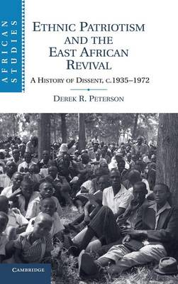 Ethnic Patriotism and the East African Revival: A History of Dissent, c.1935-1972 - African Studies (Hardback)