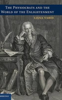 The Physiocrats and the World of the Enlightenment (Hardback)