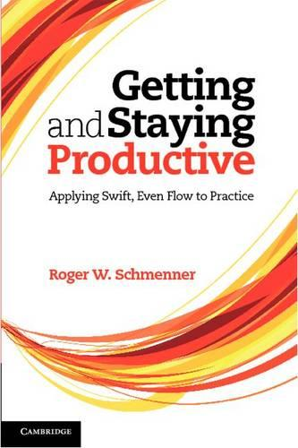 Getting and Staying Productive: Applying Swift, Even Flow to Practice (Hardback)