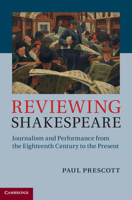 Reviewing Shakespeare: Journalism and Performance from the Eighteenth Century to the Present (Hardback)