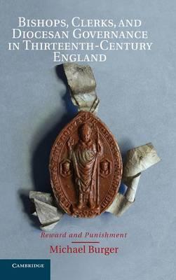 Bishops, Clerks, and Diocesan Governance in Thirteenth-Century England: Reward and Punishment (Hardback)