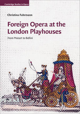 Foreign Opera at the London Playhouses: From Mozart to Bellini - Cambridge Studies in Opera (Hardback)