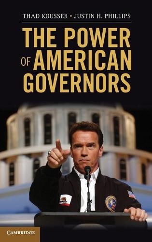 The Power of American Governors: Winning on Budgets and Losing on Policy (Hardback)