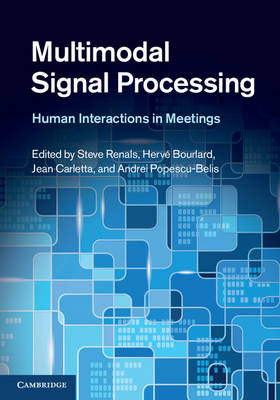 Multimodal Signal Processing: Human Interactions in Meetings (Hardback)