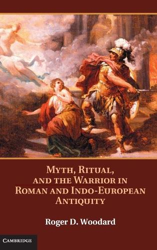Myth, Ritual, and the Warrior in Roman and Indo-European Antiquity (Hardback)