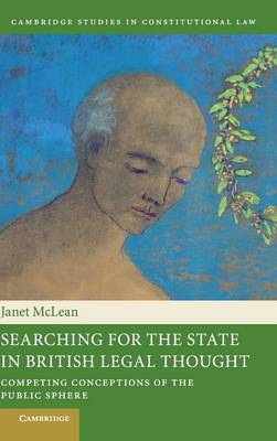 Searching for the State in British Legal Thought: Competing Conceptions of the Public Sphere - Cambridge Studies in Constitutional Law 4 (Hardback)