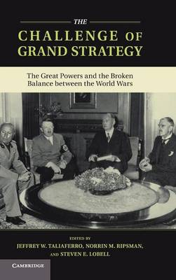 The Challenge of Grand Strategy: The Great Powers and the Broken Balance between the World Wars (Hardback)