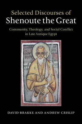 Selected Discourses of Shenoute the Great: Community, Theology, and Social Conflict in Late Antique Egypt (Hardback)