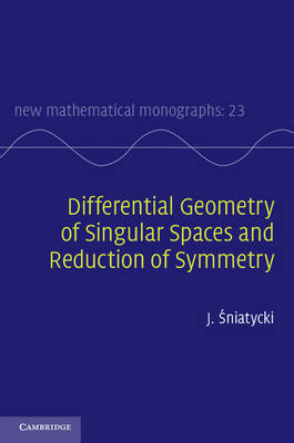 Differential Geometry of Singular Spaces and Reduction of Symmetry - New Mathematical Monographs 23 (Hardback)
