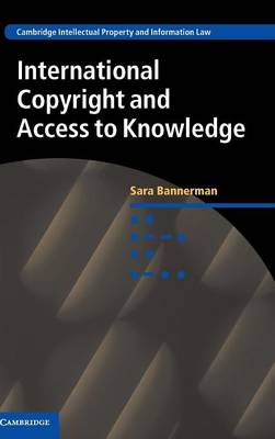 International Copyright and Access to Knowledge - Cambridge Intellectual Property and Information Law 31 (Hardback)