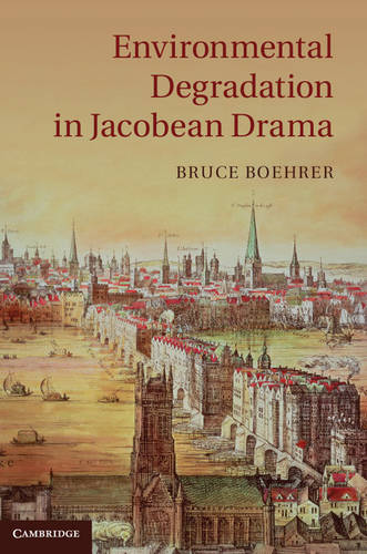 Environmental Degradation in Jacobean Drama (Hardback)