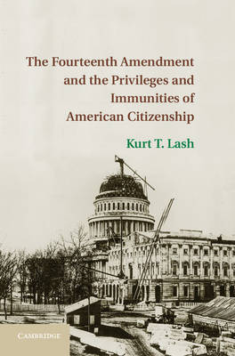 The Fourteenth Amendment and the Privileges and Immunities of American Citizenship (Hardback)