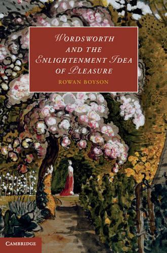 Wordsworth and the Enlightenment Idea of Pleasure - Cambridge Studies in Romanticism 95 (Hardback)