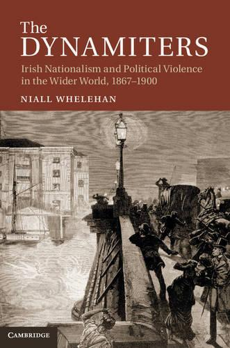 The Dynamiters: Irish Nationalism and Political Violence in the Wider World, 1867-1900 (Hardback)