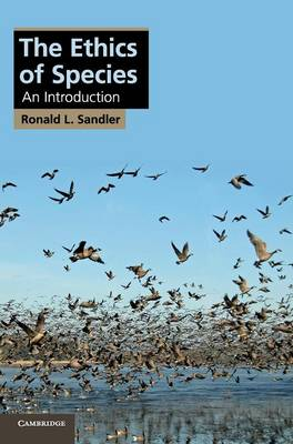 Cambridge Applied Ethics: The Ethics of Species: An Introduction (Hardback)