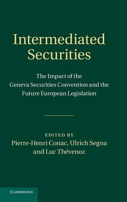Intermediated Securities: The Impact of the Geneva Securities Convention and the Future European Legislation (Hardback)