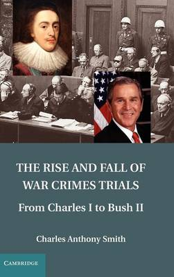 The Rise and Fall of War Crimes Trials: From Charles I to Bush II (Hardback)