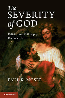 The Severity of God: Religion and Philosophy Reconceived (Hardback)