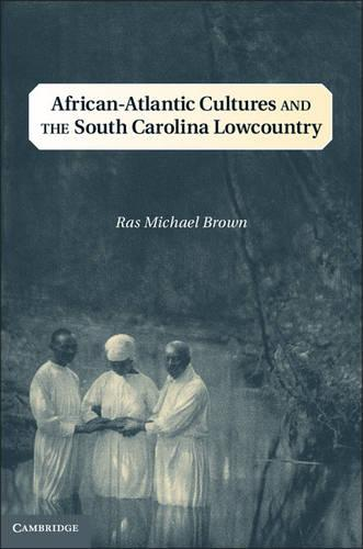 African-Atlantic Cultures and the South Carolina Lowcountry - Cambridge Studies on the American South (Hardback)