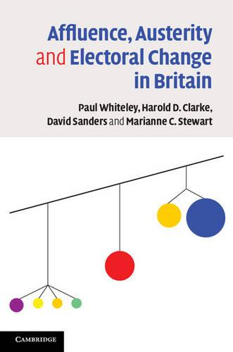 Affluence, Austerity and Electoral Change in Britain (Hardback)